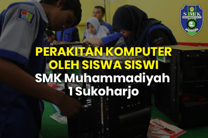 PERAKITAN KOMPUTER OLEH SISWA SISWI SMK Muhammadiyah 1 Sukoharjo